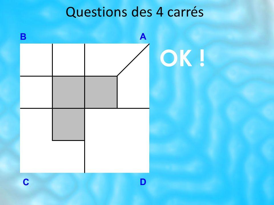 Questions des 4 carrés B A D C OK !
