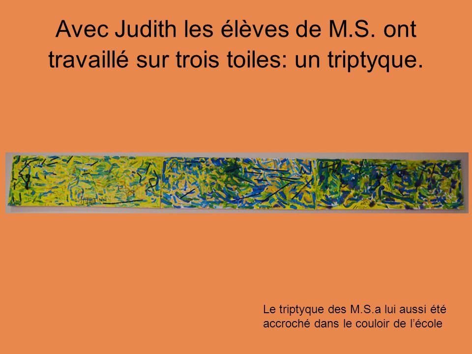 Avec Judith les élèves de M.S.ont travaillé sur trois toiles: un triptyque.