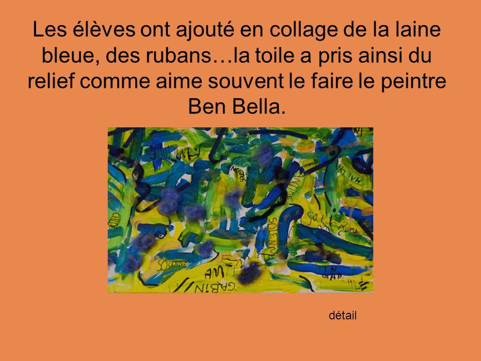 Les élèves ont ajouté en collage de la laine bleue, des rubans…la toile a pris ainsi du relief comme aime souvent le faire le peintre Ben Bella.