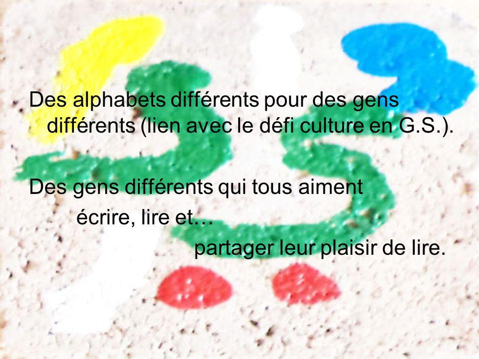 Des alphabets différents pour des gens différents (lien avec le défi culture en G.S.).