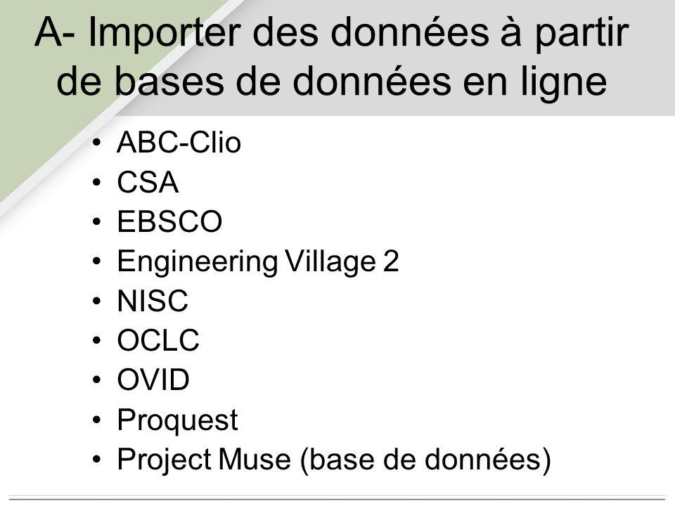 A- Importer des données à partir de bases de données en ligne ABC-Clio CSA EBSCO Engineering Village 2 NISC OCLC OVID Proquest Project Muse (base de données)