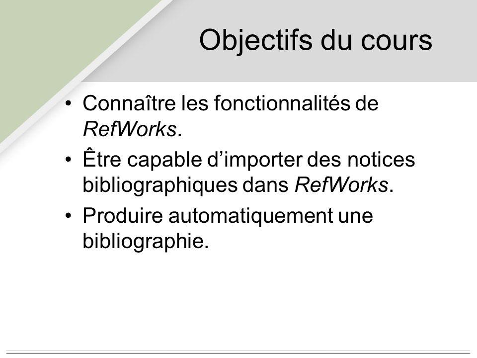 Objectifs du cours Connaître les fonctionnalités de RefWorks.
