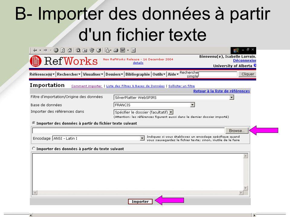 C- Importer des références à partir d un autre gestionnaire bibliographique Dans le module d'aide, voir la rubrique «Building your Database»