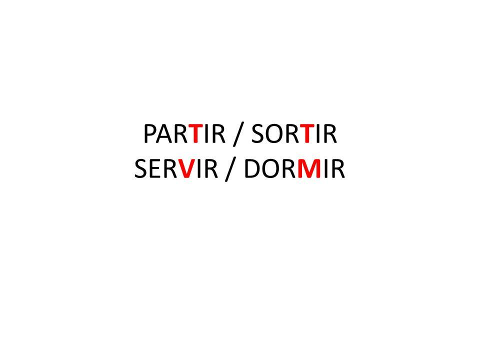 PARTIR / SORTIR SERVIR / DORMIR