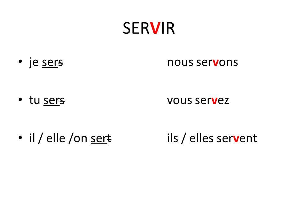 je sersnous servons tu sersvous servez il / elle /on sertils / elles servent