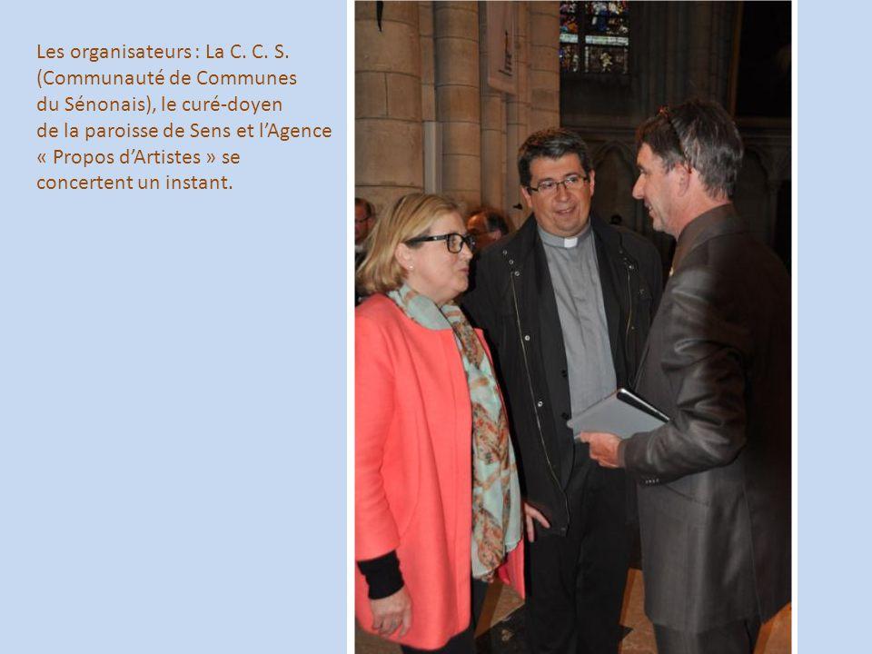 Les organisateurs : La C. C. S. (Communauté de Communes du Sénonais), le curé-doyen de la paroisse de Sens et l'Agence « Propos d'Artistes » se concer