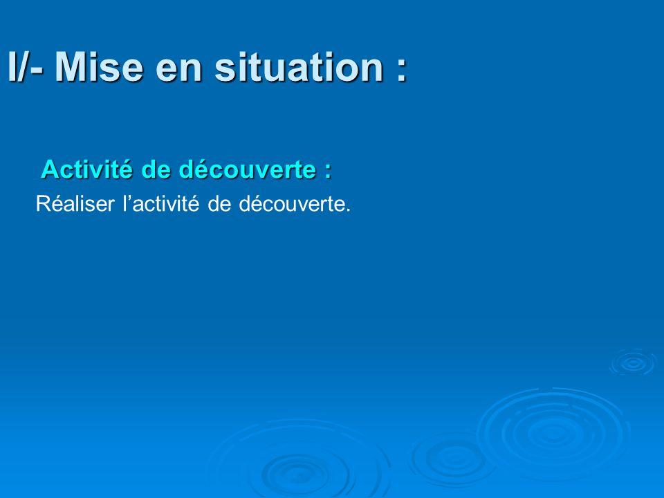 I/- Mise en situation : Activité de découverte : Réaliser l'activité de découverte.