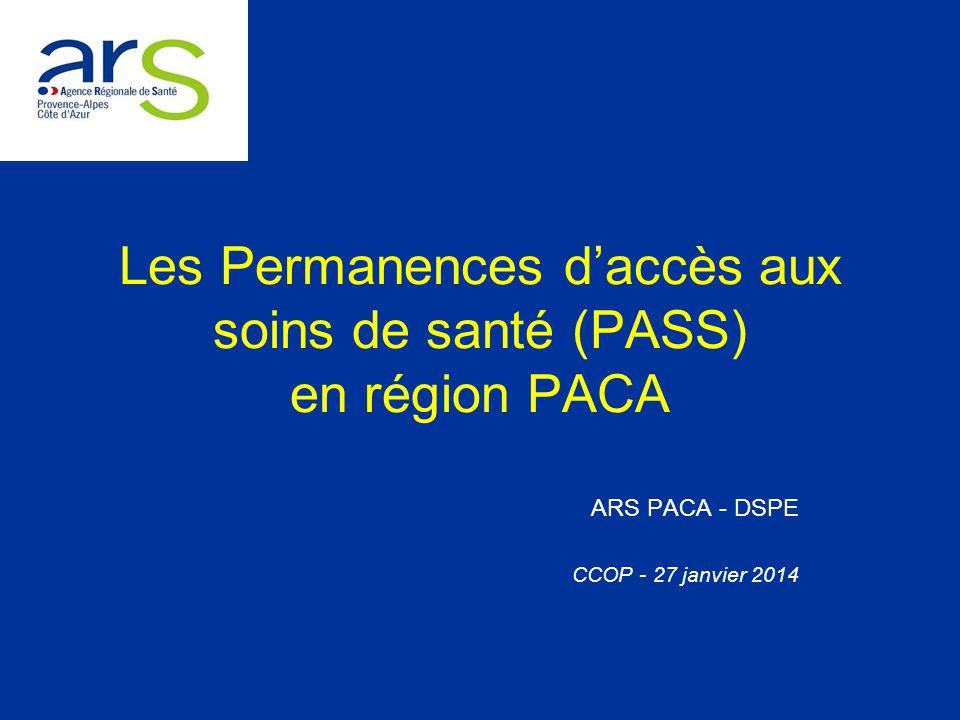 Les Permanences d'accès aux soins de santé (PASS) en région PACA ARS PACA - DSPE CCOP - 27 janvier 2014