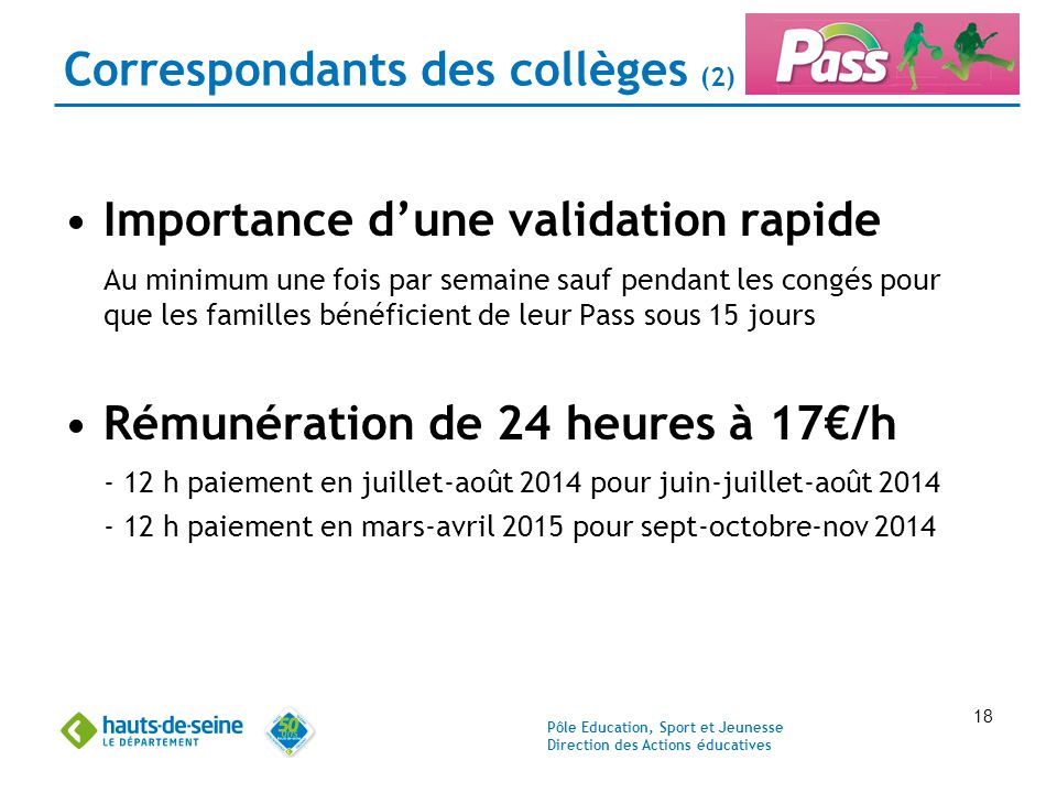Pôle Education, Sport et Jeunesse Direction des Actions éducatives 18 Correspondants des collèges (2) Importance d'une validation rapide Au minimum un