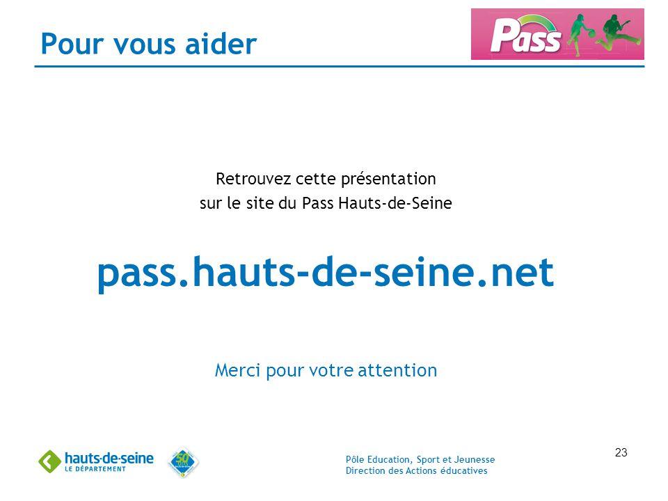Pôle Education, Sport et Jeunesse Direction des Actions éducatives 23 Pour vous aider Retrouvez cette présentation sur le site du Pass Hauts-de-Seine