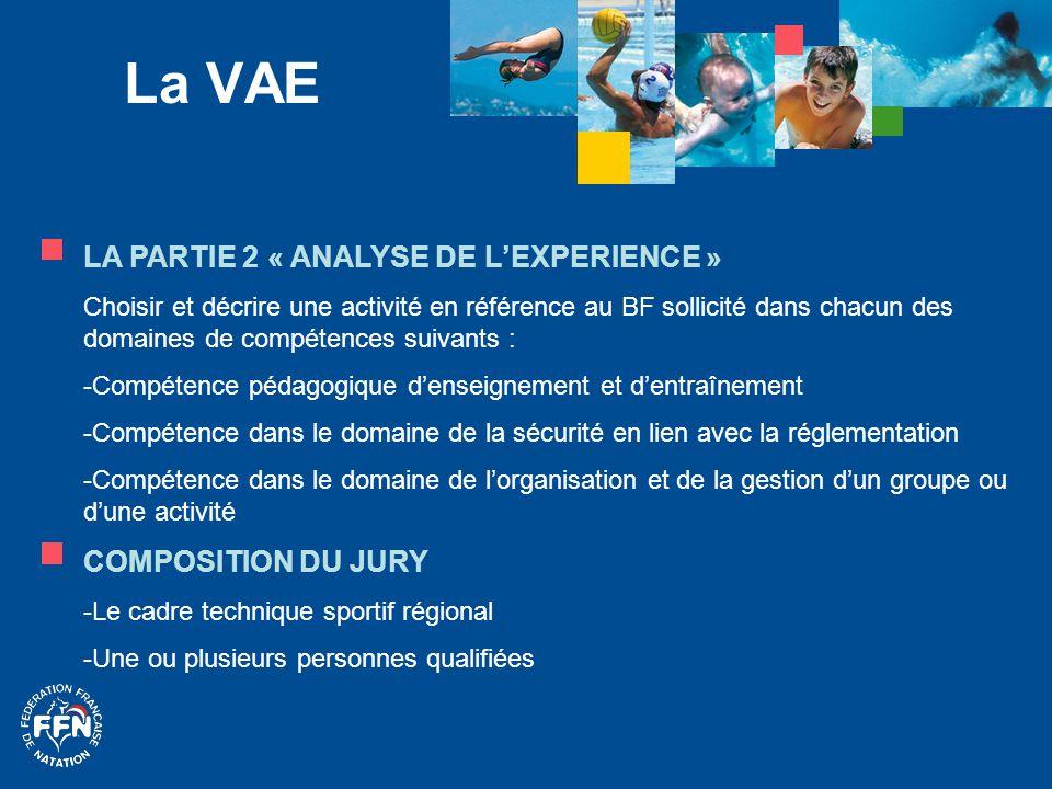 La VAE LA PARTIE 2 « ANALYSE DE L'EXPERIENCE » Choisir et décrire une activité en référence au BF sollicité dans chacun des domaines de compétences su