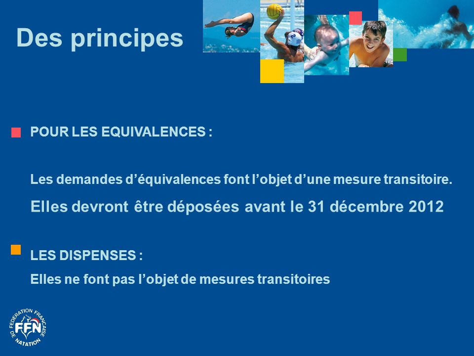 Des principes POUR LES EQUIVALENCES : Les demandes d'équivalences font l'objet d'une mesure transitoire. Elles devront être déposées avant le 31 décem