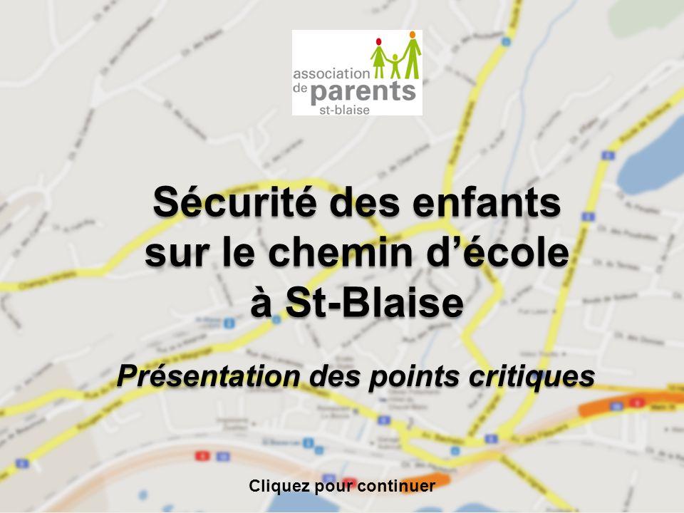 Sécurité des enfants sur le chemin d'école à St-Blaise Présentation des points critiques Cliquez pour continuer