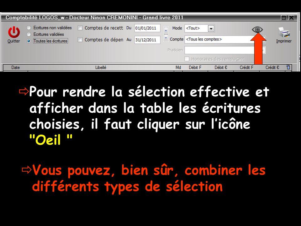  Pour rendre la sélection effective et afficher dans la table les écritures choisies, il faut cliquer sur l'icône Oeil  Vous pouvez, bien sûr, combiner les différents types de sélection
