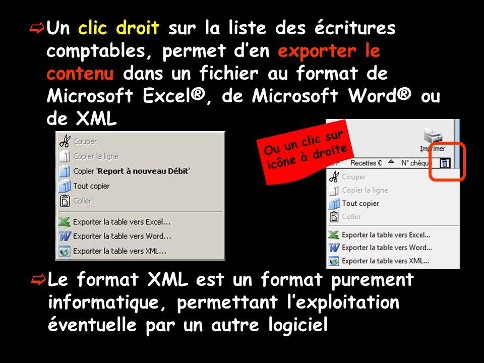  Un clic droit sur la liste des écritures comptables, permet d'en exporter le contenu dans un fichier au format de Microsoft Excel®, de Microsoft Word® ou de XML  Le format XML est un format purement informatique, permettant l'exploitation éventuelle par un autre logiciel Ou un clic sur icône à droite