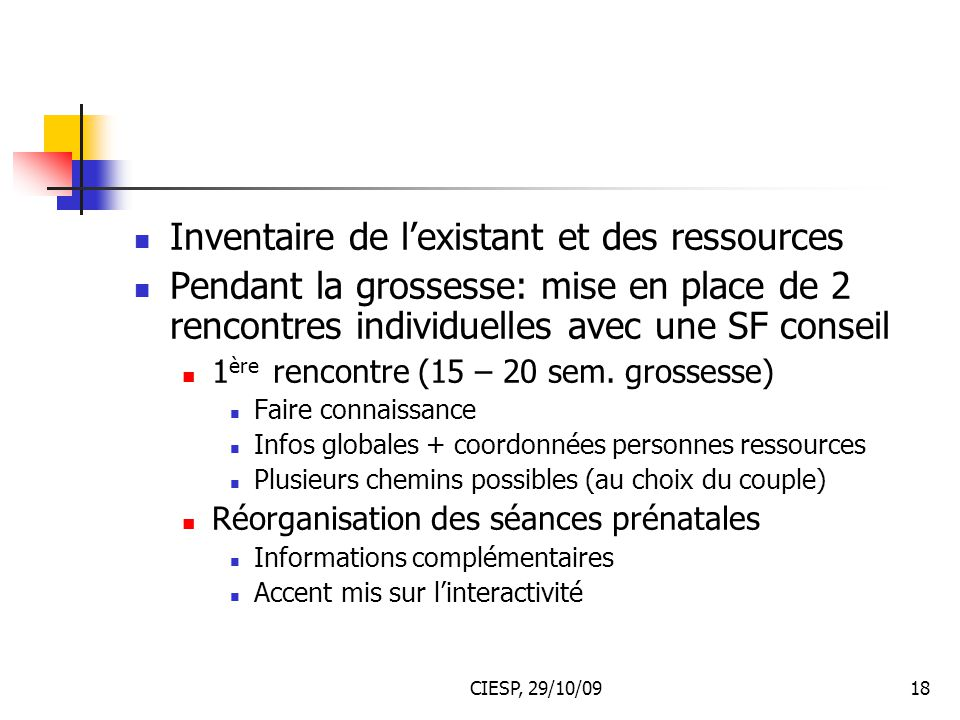 CIESP, 29/10/0918 Inventaire de l'existant et des ressources Pendant la grossesse: mise en place de 2 rencontres individuelles avec une SF conseil 1 è