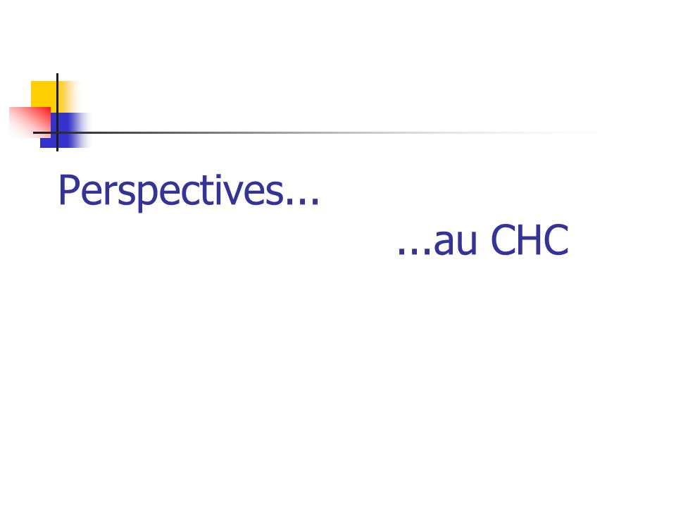 Perspectives......au CHC