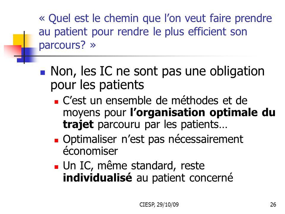 CIESP, 29/10/0926 « Quel est le chemin que l'on veut faire prendre au patient pour rendre le plus efficient son parcours? » Non, les IC ne sont pas un