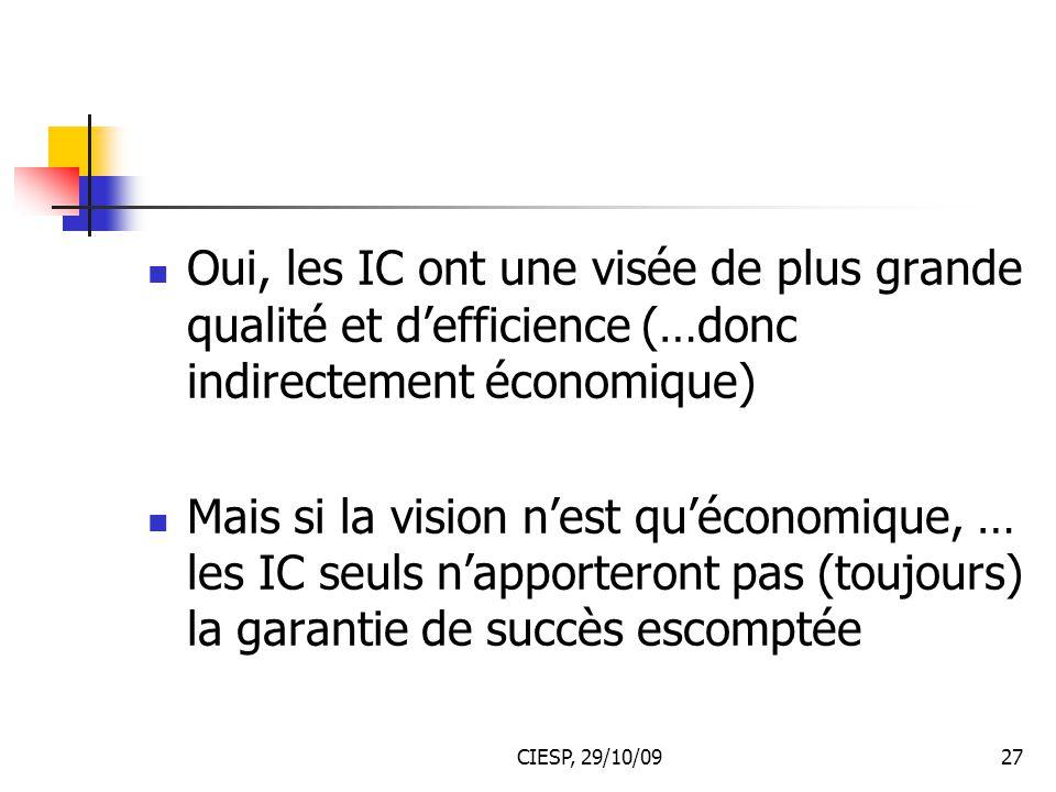 CIESP, 29/10/0927 Oui, les IC ont une visée de plus grande qualité et d'efficience (…donc indirectement économique) Mais si la vision n'est qu'économi