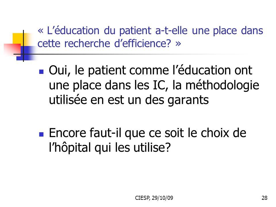 CIESP, 29/10/0928 « L'éducation du patient a-t-elle une place dans cette recherche d'efficience? » Oui, le patient comme l'éducation ont une place dan