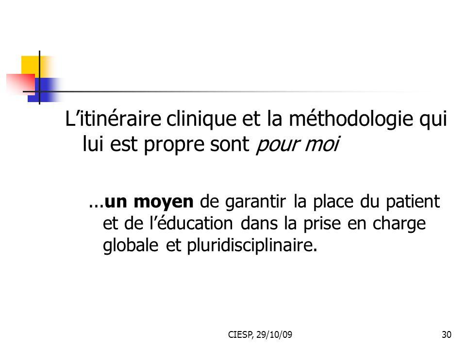 CIESP, 29/10/0930 L'itinéraire clinique et la méthodologie qui lui est propre sont pour moi...un moyen de garantir la place du patient et de l'éducati