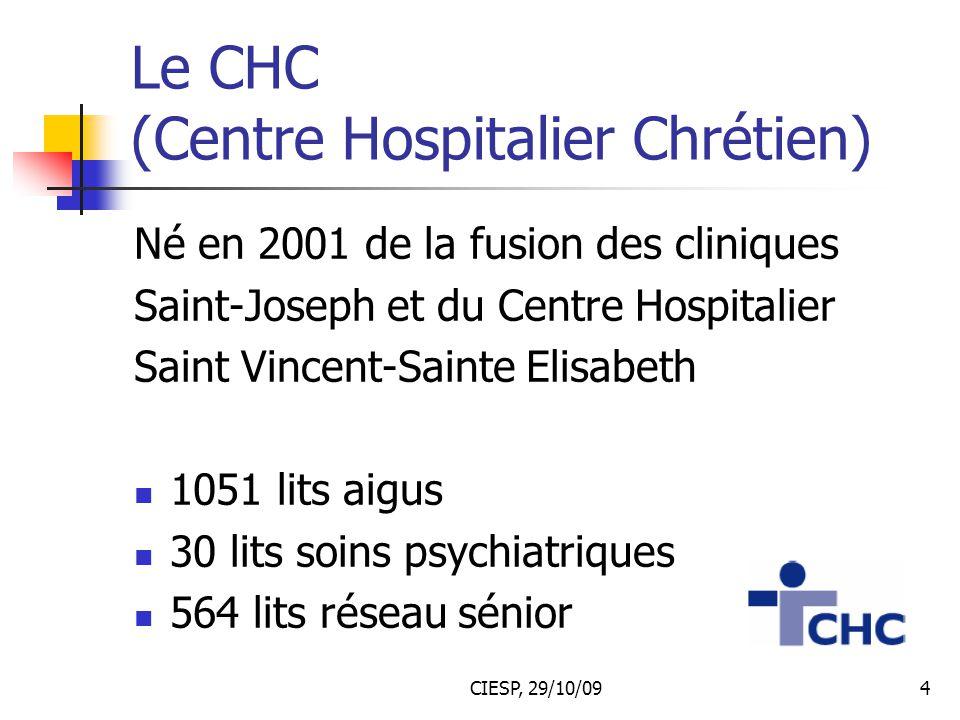 CIESP, 29/10/094 Le CHC (Centre Hospitalier Chrétien) Né en 2001 de la fusion des cliniques Saint-Joseph et du Centre Hospitalier Saint Vincent-Sainte