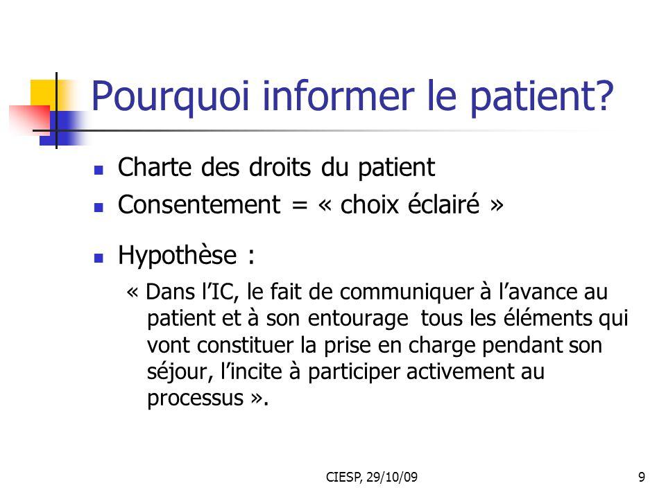 CIESP, 29/10/099 Pourquoi informer le patient? Charte des droits du patient Consentement = « choix éclairé » Hypothèse : « Dans l'IC, le fait de commu