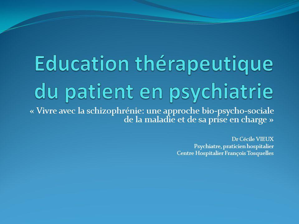 « Vivre avec la schizophrénie: une approche bio-psycho-sociale de la maladie et de sa prise en charge » Dr Cécile VIEUX Psychiatre, praticien hospital