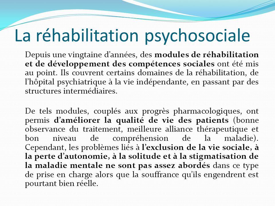 La réhabilitation psychosociale Depuis une vingtaine d'années, des modules de réhabilitation et de développement des compétences sociales ont été mis
