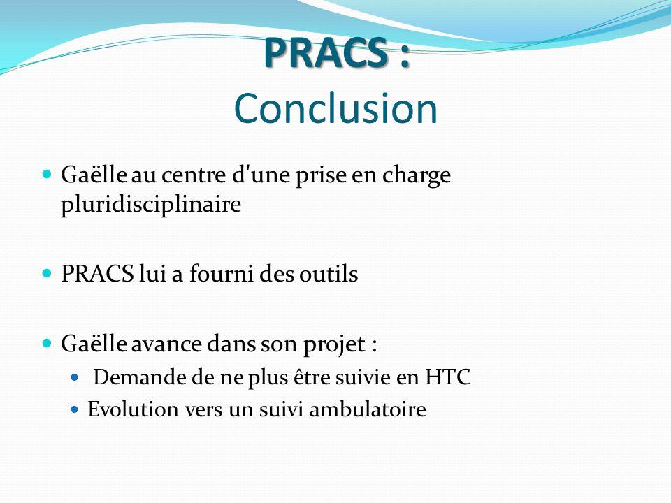 PRACS : PRACS : Conclusion Gaëlle au centre d'une prise en charge pluridisciplinaire PRACS lui a fourni des outils Gaëlle avance dans son projet : Dem