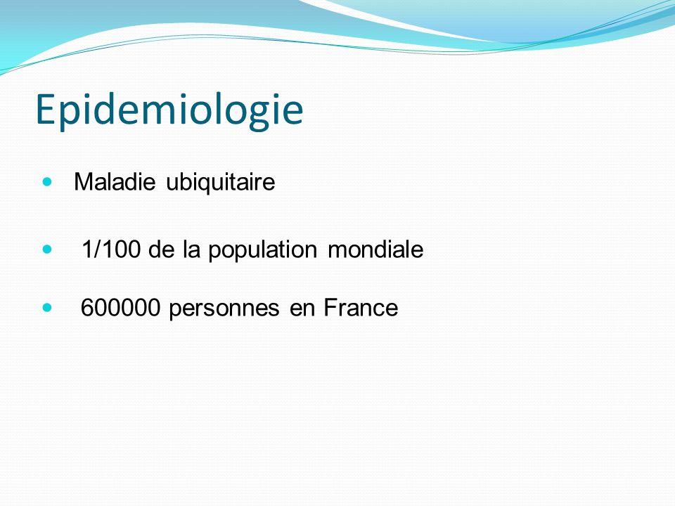 Epidemiologie Maladie ubiquitaire 1/100 de la population mondiale 600000 personnes en France