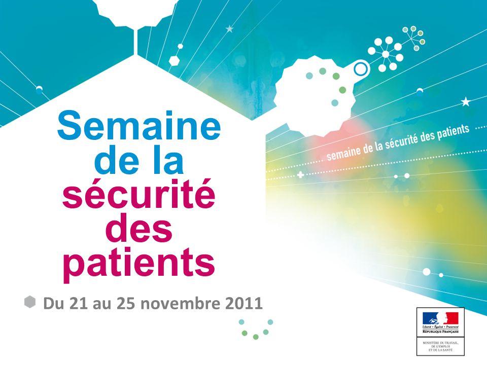 Semaine de la sécurité des patients Du 21 au 25 novembre 2011