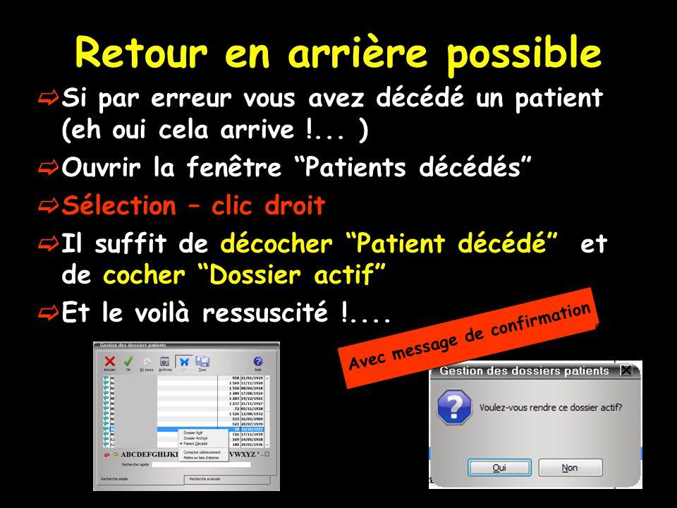 Retour en arrière possible  Si par erreur vous avez décédé un patient (eh oui cela arrive !...