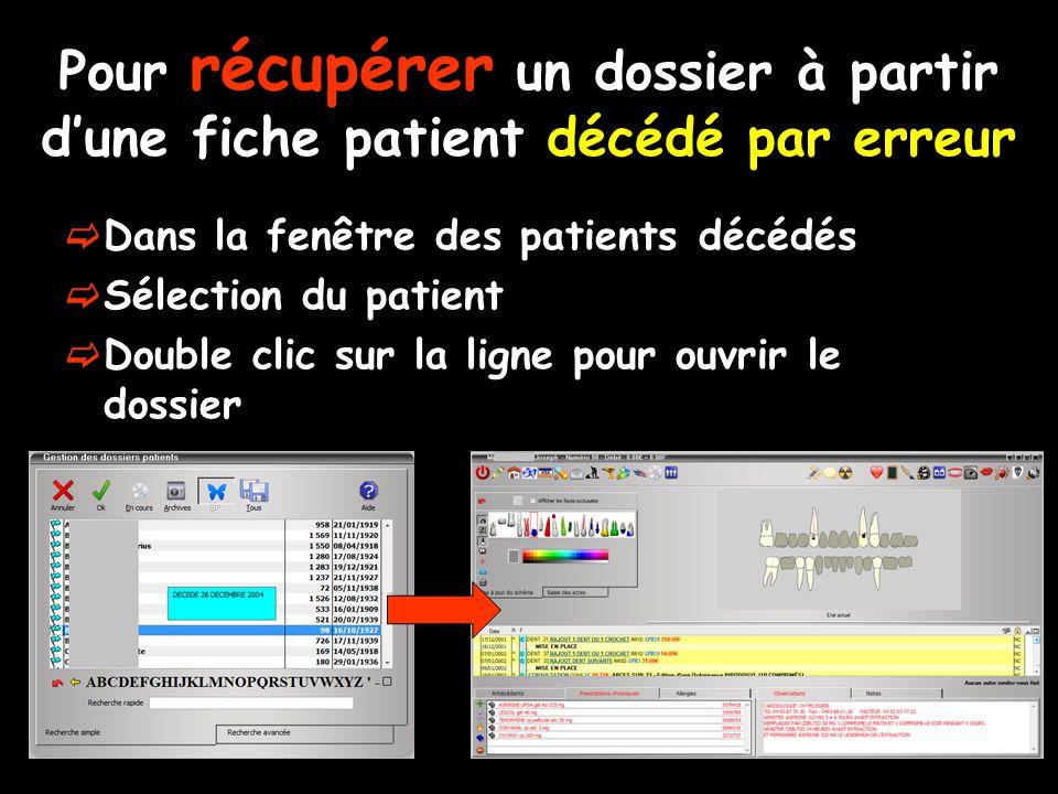 Pour récupérer un dossier à partir d'une fiche patient décédé par erreur  Dans la fenêtre des patients décédés  Sélection du patient  Double clic sur la ligne pour ouvrir le dossier
