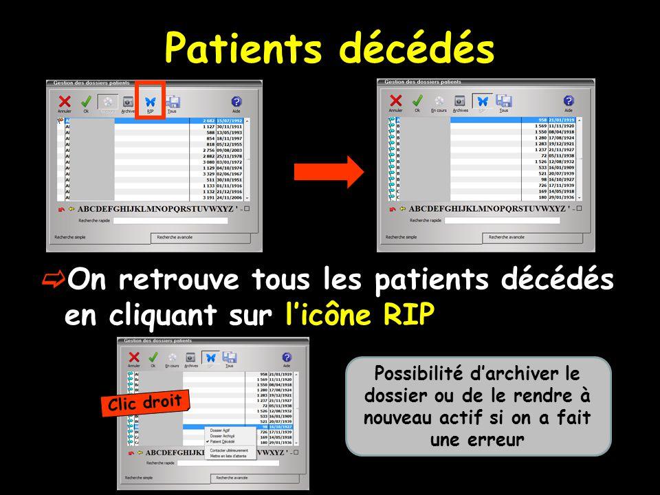 Patients décédés  On retrouve tous les patients décédés en cliquant sur l'icône RIP Clic droit Possibilité d'archiver le dossier ou de le rendre à nouveau actif si on a fait une erreur