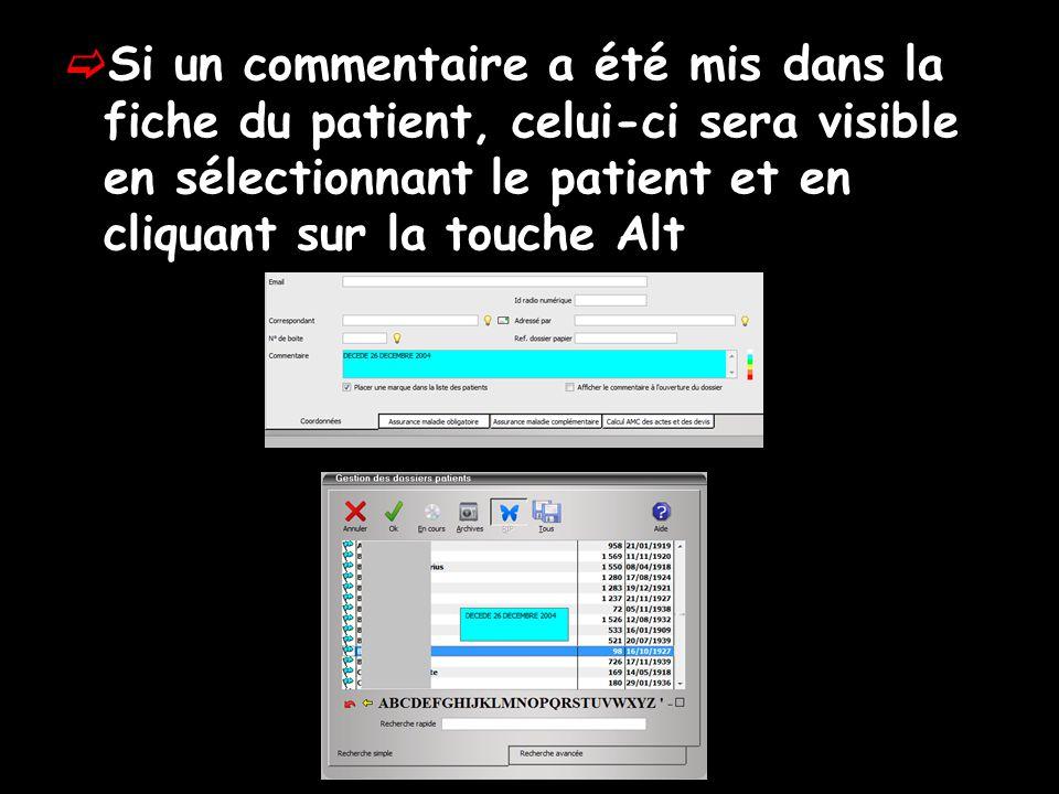  Si un commentaire a été mis dans la fiche du patient, celui-ci sera visible en sélectionnant le patient et en cliquant sur la touche Alt