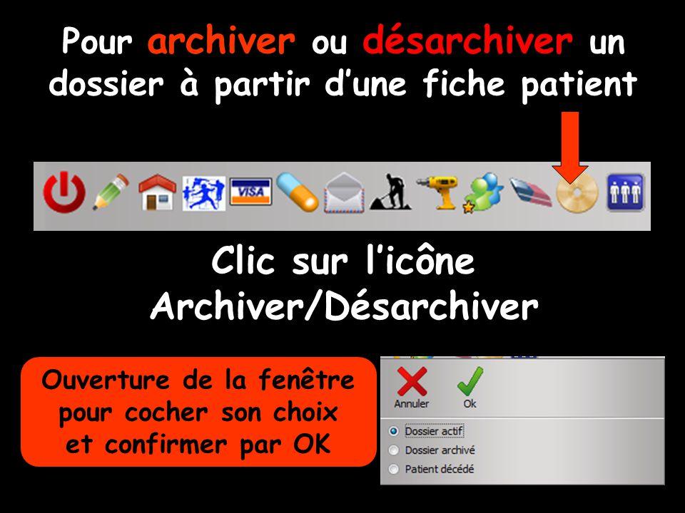 Pour archiver ou désarchiver un dossier à partir d'une fiche patient Clic sur l'icône Archiver/Désarchiver Ouverture de la fenêtre pour cocher son choix et confirmer par OK