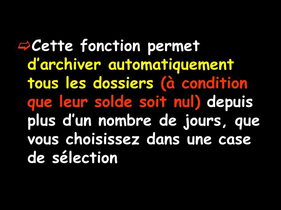  Cette fonction permet d'archiver automatiquement tous les dossiers (à condition que leur solde soit nul) depuis plus d'un nombre de jours, que vous choisissez dans une case de sélection