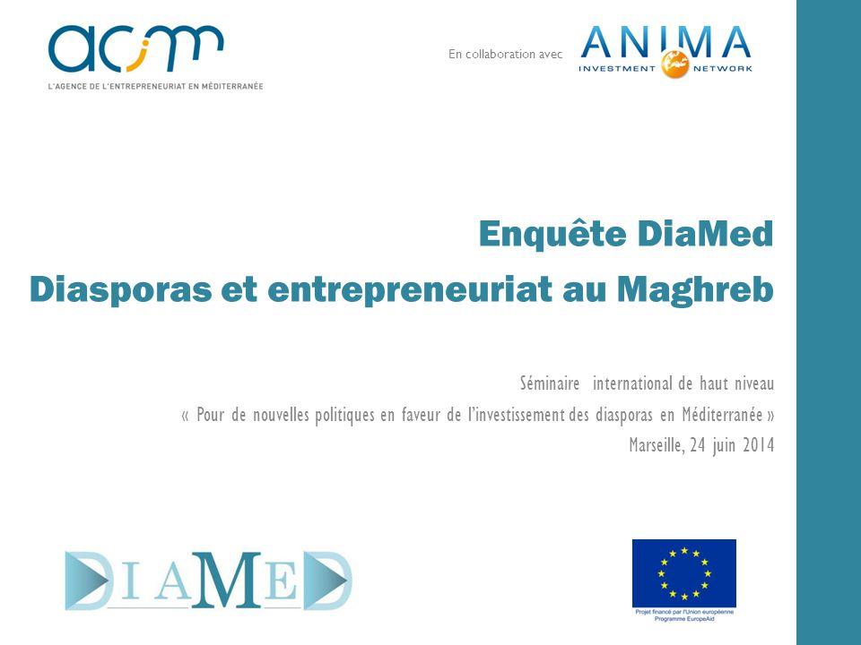 Enquête DiaMed Diasporas et entrepreneuriat au Maghreb Séminaire international de haut niveau « Pour de nouvelles politiques en faveur de l'investisse