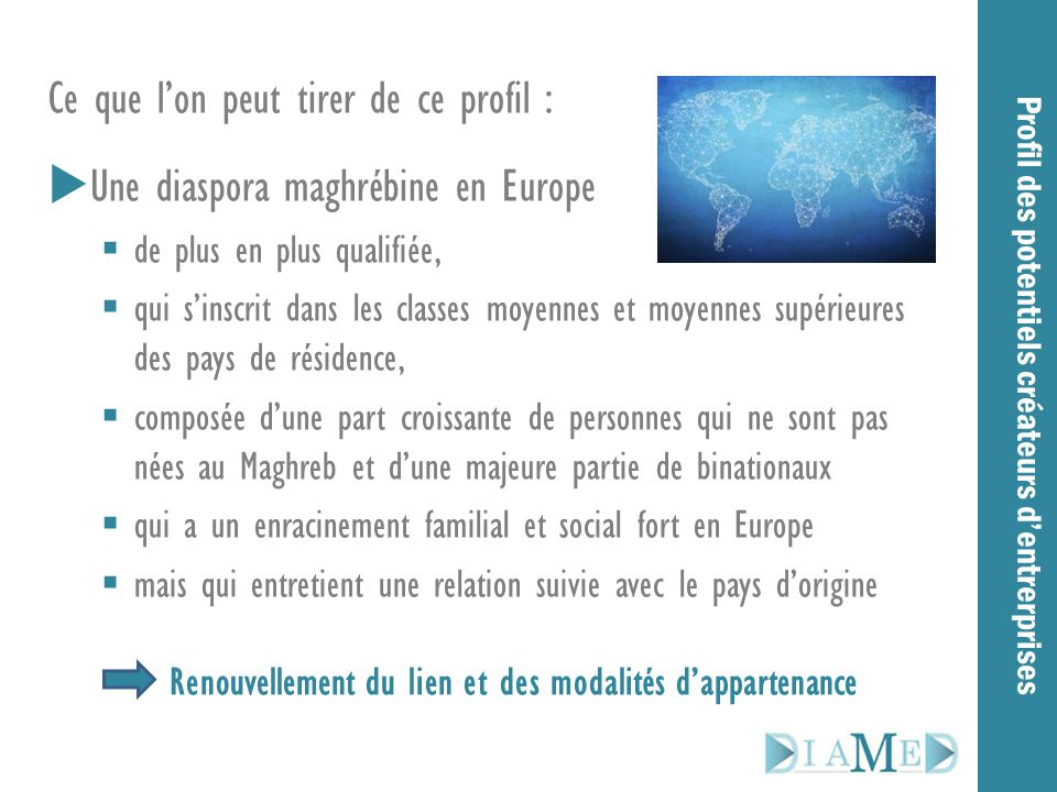 Ce que l'on peut tirer de ce profil :  Une diaspora maghrébine en Europe  de plus en plus qualifiée,  qui s'inscrit dans les classes moyennes et mo