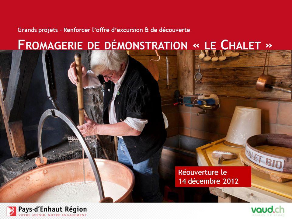F ROMAGERIE DE DÉMONSTRATION « LE C HALET » Grands projets – Renforcer l'offre d'excursion & de découverte Réouverture le 14 décembre 2012