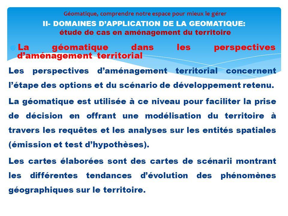 ☻La géomatique dans les perspectives d'aménagement territorial Les perspectives d'aménagement territorial concernent l'étape des options et du scénari