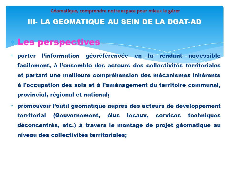  Les perspectives  porter l'information géoréférencée en la rendant accessible facilement, à l'ensemble des acteurs des collectivités territoriales