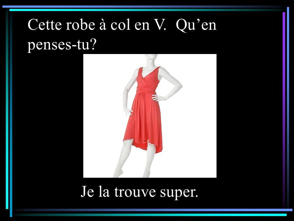 Cette robe à col en V. Qu'en penses-tu? Je la trouve super.