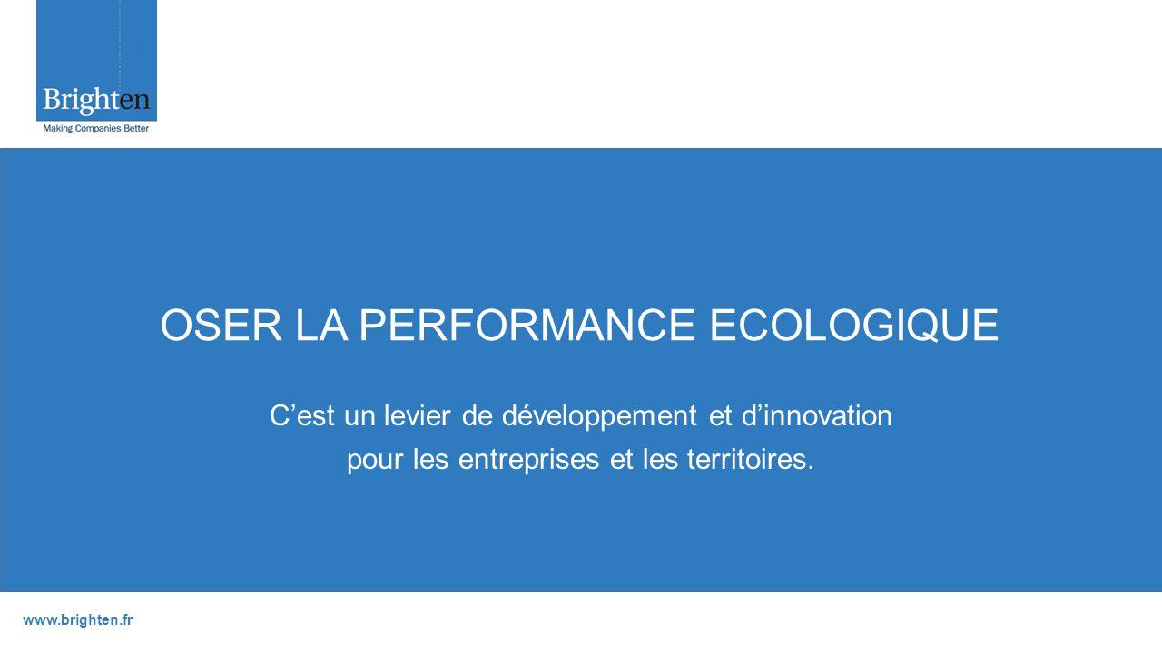 www.brighten.fr OSER LA PERFORMANCE ECOLOGIQUE C'est un levier de développement et d'innovation pour les entreprises et les territoires.