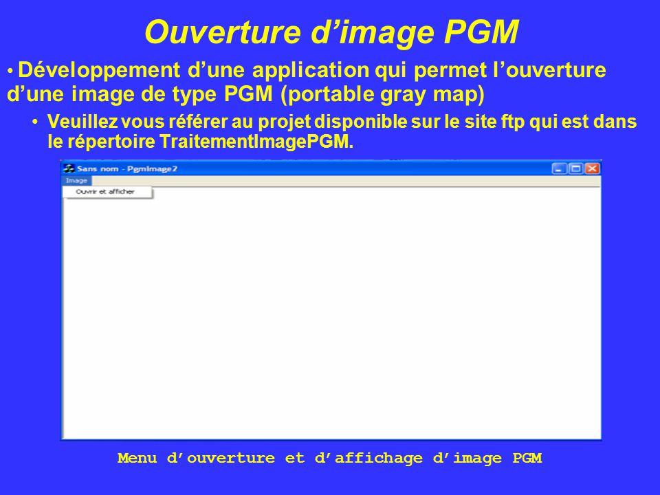 Ouverture d'image PGM Développement d'une application qui permet l'ouverture d'une image de type PGM (portable gray map) Veuillez vous référer au proj