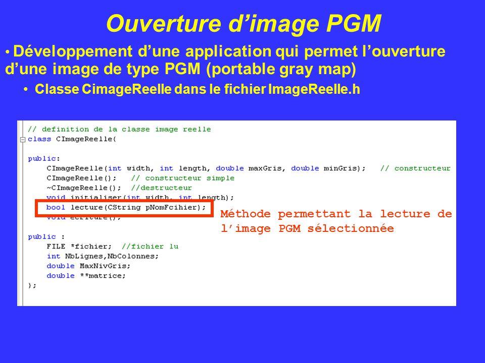 Ouverture d'image PGM Développement d'une application qui permet l'ouverture d'une image de type PGM (portable gray map) Classe CimageReelle dans le f