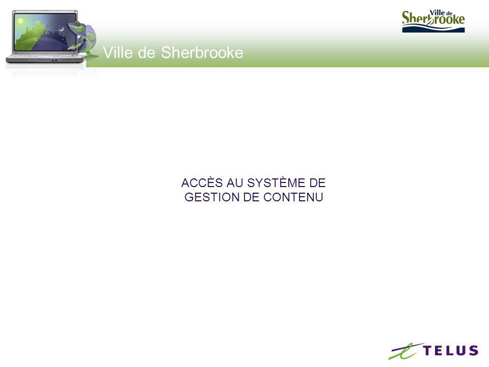 Ville de Sherbrooke ACCÈS AU SYSTÈME DE GESTION DE CONTENU