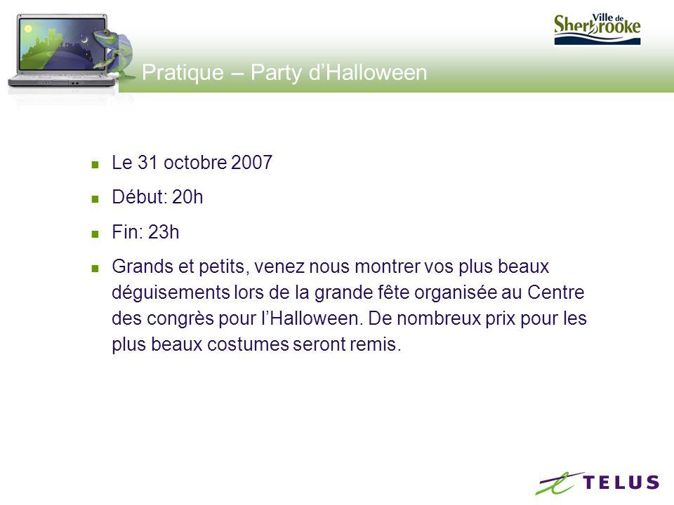Pratique – Party d'Halloween Le 31 octobre 2007 Début: 20h Fin: 23h Grands et petits, venez nous montrer vos plus beaux déguisements lors de la grande fête organisée au Centre des congrès pour l'Halloween.