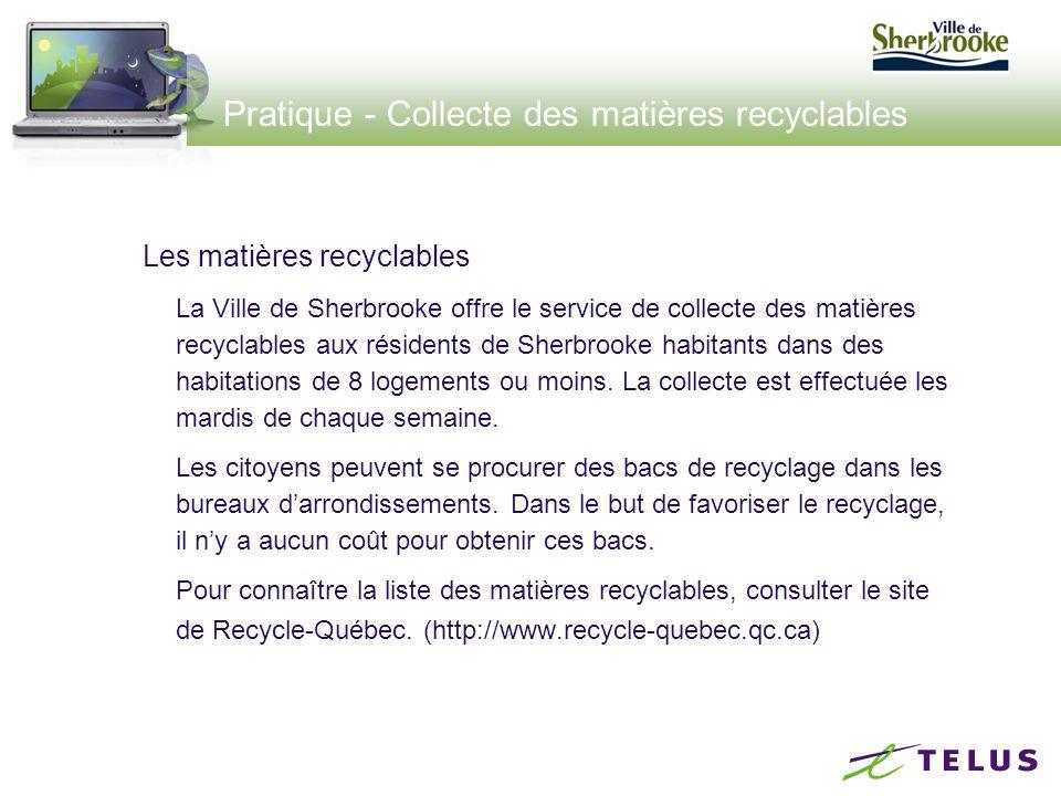 Pratique - Collecte des matières recyclables Les matières recyclables La Ville de Sherbrooke offre le service de collecte des matières recyclables aux résidents de Sherbrooke habitants dans des habitations de 8 logements ou moins.